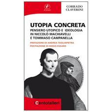 Utopia concreta. Pensiero utopico e ideologia in Niccolò Machiavelli e Tommaso Campanella
