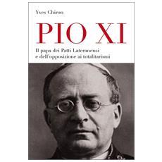 Pio XI. Il papa dei patti lateranensi e dell'opposizione ai totalitarismi