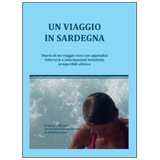 Un viaggio in Sardegna. Diario di un viaggio vero con appendici letterarie e informazioni turistiche irreperibili altrove