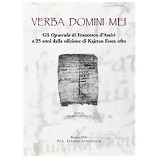 Verba Domini mei. Gli Opuscula di Francesco d'Assisi a 25 anni dalla edizione di Kajetan Esser, ofm