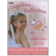 Il mio primo corso di danza. Angelina ballerina
