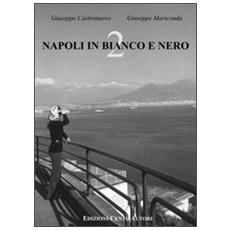 Napoli in bianco e nero. Vol. 2