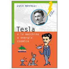 Luca Novelli - Nikola Tesla E L'Automobile A Energia Cosmica