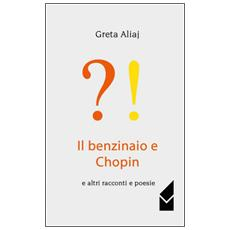Il benzinaio e Chopin e altri racconti e poesie