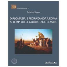 Diplomazia E Propaganda A Roma Ai Tempi Delle Guerre D'oltremare