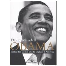 Obama. Storia dell'uomo che fa sognare l'America