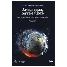 Aria, acqua, terra e fuoco. Vol. 1: Terremoti, frane ed eruzioni vulcaniche.