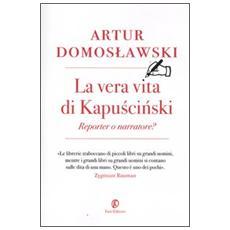 La vera vita di Kapuscinski: reporter o narratore?