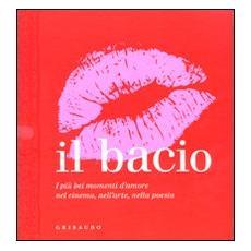 Il bacio. I più bei momenti d'amore nel cinema, nell'arte, nella poesia