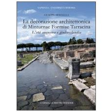 La decorazione architettonica di Minturnae Formiae Tarracina. L'età augustea e giulio-claudia. Con CD-ROM