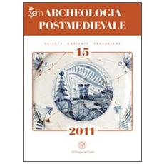 Archeologia postmedievale. Società, ambiente, produzione (2011) . Vol. 15
