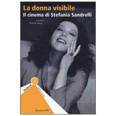Donna visibile. Il cinema di Stefania Sandrelli (La)