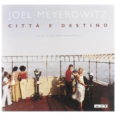 Joel Meyerowitz. Città e destino. Catalogo della mostra