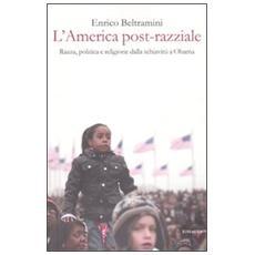 L'America post-razziale. Etnia, politica e religione dalla schiavitù a Obama