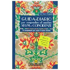 Guida + diario per comprendere e annotare segni e coincidenze. Gli insegnamenti per creare il nostro destino. Ediz. illustrata