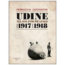 Udine nel suo anno più lungo ottobre 1917-novembre 1918