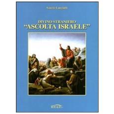 Divino straniero «ascolta Israele»