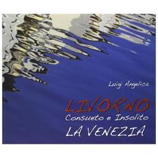 Livorno consueto e insolito. La Venezia