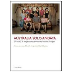 Australia solo andata. Un secolo di emigrazione veronese nella terra dei sogni