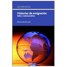 Historias de emigración. Italia y Latinoamèrica. Ediz. italiana e spagnola
