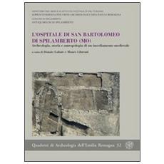 L'ospitale di San Bartolomeo di Spilamberto (MO) . Archeologia, storia e antropologia di un insediamento medievale