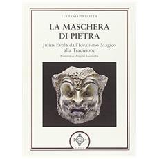 La maschera di pietra. Julius Evola dall'idealismo magico alla tradizione