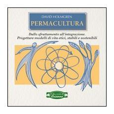 Permacultura. Principi e percorsi oltre la sostenibilità