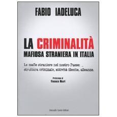 La criminalità mafiosa straniera in Italia. Le mafie straniere nel nostro paese: struttura criminale, attività illecite, alleanze