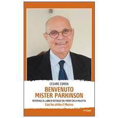 Benvenuto mister Parkinson. Reportage di 4 anni di battaglie dal fronte della malattia