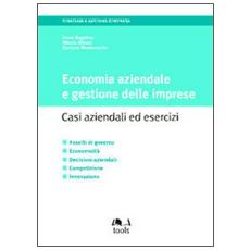 Economia aziendale e gestione delle imprese. Casi aziendali ed esercizi