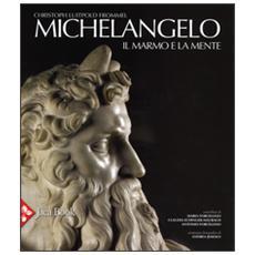 Michelangelo. Il marmo e la mente. La tomba di Giulio II e le sue statue