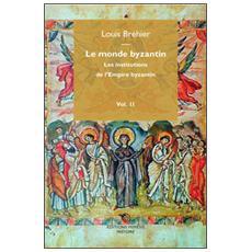 Monde byzantin (Le) . Vol. 2: Les institutions de l'Empire byzantin.