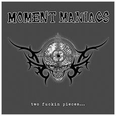 Moment Maniacs - Two Fuckin Pieces?