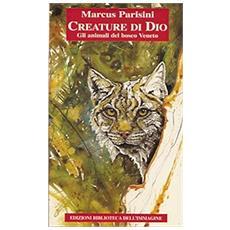 Creature di Dio. Gli animali del bosco veneto
