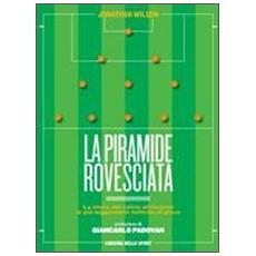 La piramide rovesciata. La storia del calcio vista attraverso le più leggendarie tattiche di gioco