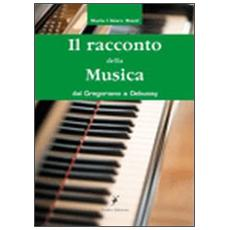Il racconto della musica. Dal gregoriano al debussy