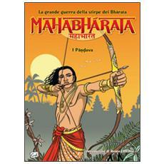 Mahabharata. La grande guerra della stirpe dei Bharata. I Pandava. Vol. 1