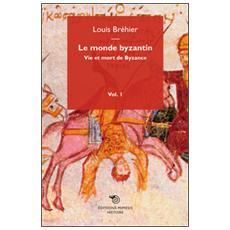 Monde byzantin (Le) . Vol. 1: Vie et mort de Byzance.