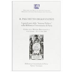 Il palchetto degli statisti. I grandi testi della scienza politica nella biblioteca universitaria di Pavia