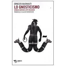 Lo gnosticismo. Storie di antiche lotte religiose