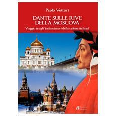 Dante sulle rive della Moscova. Viaggio tra gli «ambasciatori della cultura italiana» e altri itinerari tra Moscova e Vistola