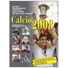 Calcio 2008. Notizie, informazioni e curiosità sullo sport più bello del mondo