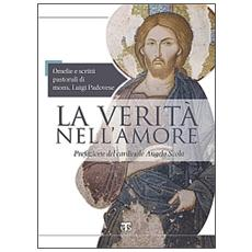 La verità nell'amore. Omelie e scritti pastorali di mons. Luigi Padovese