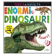 Enormi dinosauri. Tocca & ascolta