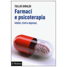Farmaci e psicoterapia. Infelici, tristi o depressi