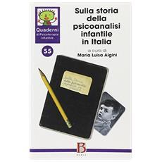 Quaderni di psicoterapia infantile. Vol. 55: Sulla storia della psicoanalisi infantile in Italia.