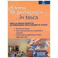 Il tema di pedagogia. Per la prova scritta di pedagogia dell'esame di Stato
