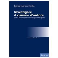 Investigare il crimine d'autore con la psicologia e criminologia investigativa