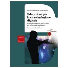 Educazione per la vita e inclusione digitale. Strategie innovative per la scuola e la formazione degli adulti