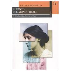 Canto del mondo reale. Virginia Woolf. La vita nella scrittura (Il)